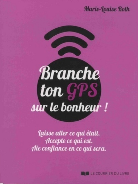 BRANCHE TON GPS SUR LE BONHEUR !