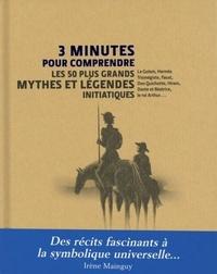 3 MINUTES POUR COMPRENDRE LES 50 PLUS GRANDS MYTHES ET LEGENDES INITIATIQUES