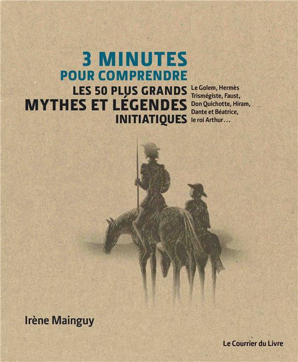 3 MINUTES POUR COMPRENDRE 50 MYTHES ET LEGENDES INITIATIQUES