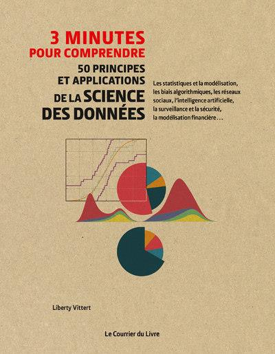 3 MINUTES POUR COMPRENDRE 50 PRINCIPES ET APPLICATIONS DE LA SCIENCE DES DONNEES