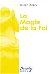 MAGIE DE LA FOI - REALISER VOS DESIRS