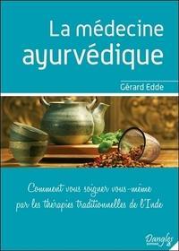 LA MEDECINE AYURVEDIQUE - COMMENT VOUS SOIGNER VOUS-MEME PAR LES THERAPIES TRADITIONNELLES DE L'INDE