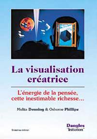 LA VISUALISATION CREATRICE : L'ENERGIE DE LA PENSEE, CETTE INESTIMABLE RICHESSE