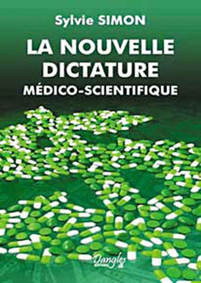 LA NOUVELLE DICTATURE MEDICO-SCIENTIFIQUE ; L'EMPRISE DES LOBBIES SUR NOTRE SANT