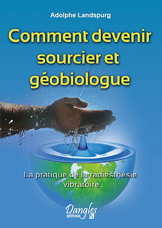 COMMENT DEVENIR SOURCIER ET GEOBIOLOGUE