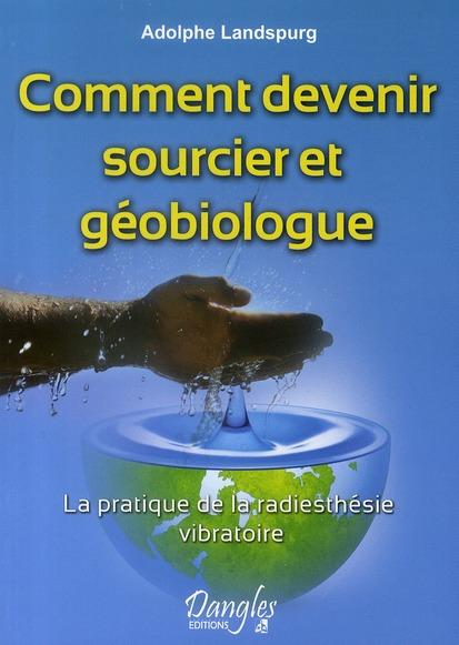 COMMENT DEVENIR SOURCIER ET GEOBIOLOGUE