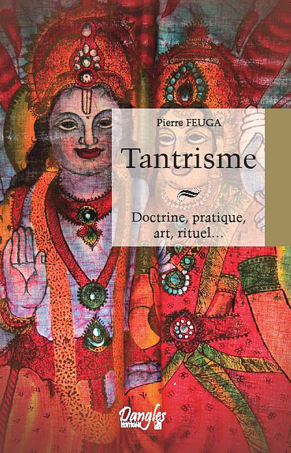 TANTRISME - DOCTRINE, PRATIQUE, ART, RITUEL...