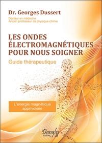 LES ONDES ELECTROMAGNETIQUES POUR NOUS SOIGNER - GUIDE THERAPEUTIQUE