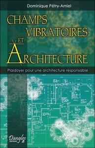 CHAMPS VIBRATOIRES ET ARCHITECTURE - PLAIDOYER POUR UNE ARCHITECTURE RESPONSABLE