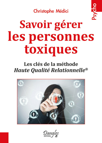 SAVOIR GERER LES PERSONNES TOXIQUES - LES CLES DE LA METHODE HAUTE QUALITE RELATIONNELLE