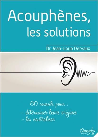 ACOUPHENES, LES SOLUTIONS - 60 CONSEILS POUR DETERMINER LEURS ORIGINES, LES NEUTRALISER