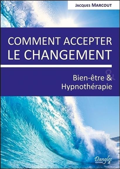 COMMENT ACCEPTER LE CHANGEMENT - BIEN-ETRE & HYPNOTHERAPIE