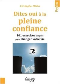 DITES OUI A LA PLEINE CONFIANCE - 101 EXERCICES SIMPLES POUR CHANGER VOTRE VIE