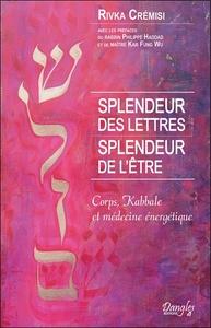 SPLENDEUR DES LETTRES - SPLENDEUR DE L'ETRE - CORPS, KABBALE ET MEDECINE ENERGETIQUE