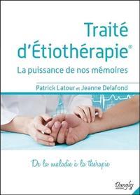 TRAITE D'ETIOTHERAPIE - LA PUISSANCE DE NOS MEMOIRES - DE LA MALADIE A LA THERAPIE