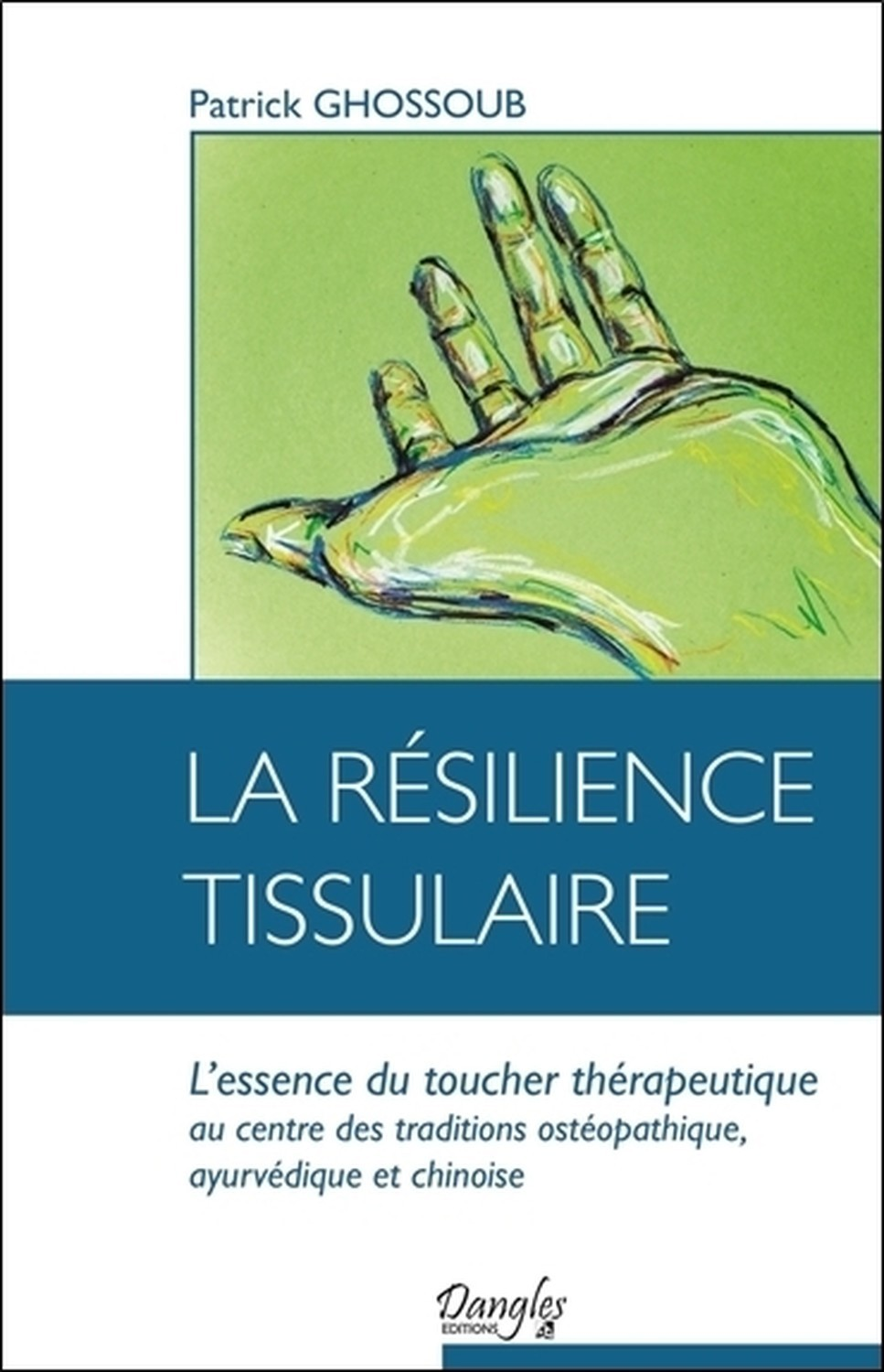 LA RESILIENCE TISSULAIRE - L'ESSENCE DU TOUCHER THERAPEUTIQUE