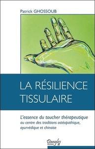 LA RESILIENCE TISSULAIRE - L'ESSENCE DU TOUCHER THERAPEUTIQUE