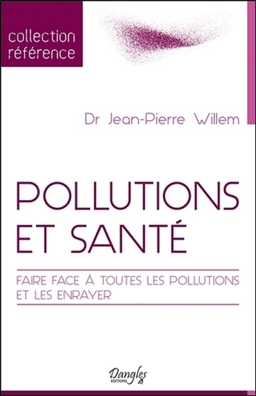 POLLUTIONS ET SANTE - FAIRE FACE A TOUTES LES POLLUTIONS ET LES ENRAYER