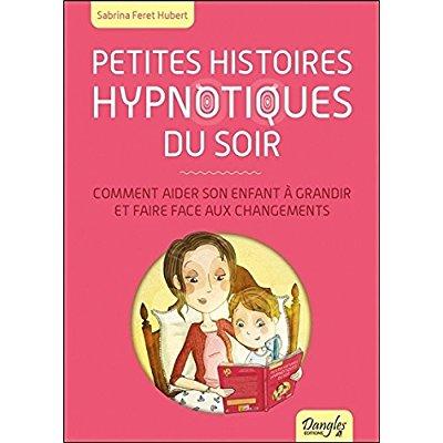 PETITES HISTOIRES HYPNOTIQUES DU SOIR - COMMENT AIDER SON ENFANT A GRANDIR...