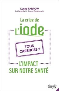 LA CRISE DE L'IODE - L'IMPACT SUR NOTRE SANTE - TOUS CARENCES ?