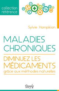 MALADIES CHRONIQUES - DIMINUEZ LES MEDICAMENTS GRACE AUX METHODES NATURELLES