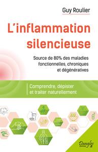 L'INFLAMMATION SILENCIEUSE - COMPRENDRE, DEPISTER ET TRAITER NATURELLEMENT