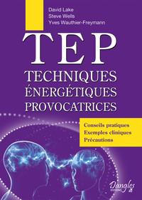 TEP : TECHNIQUES ENERGETIQUES PROVOCATRICES, CONSEILS PRATIQUES, EXEMPLES CLINIQUES, PRECAUTIONS