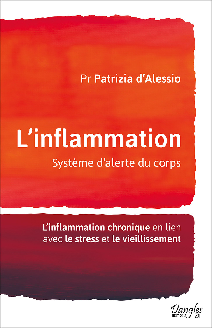 L'INFLAMMATION - SYSTEME D'ALERTE DU CORPS - L'INFLAMMATION CHRONIQUE EN LIEN AVEC LE STRESS ET LE V