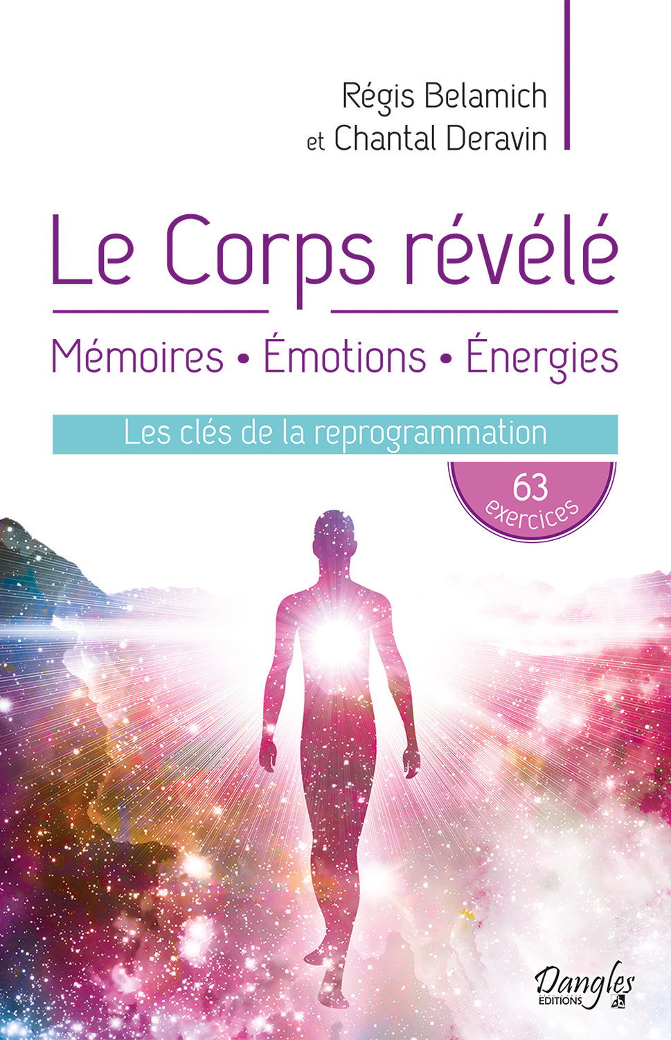 LE CORPS REVELE - MEMOIRES - EMOTIONS - ENERGIES - LES CLES DE LA REPROGRAMMATION