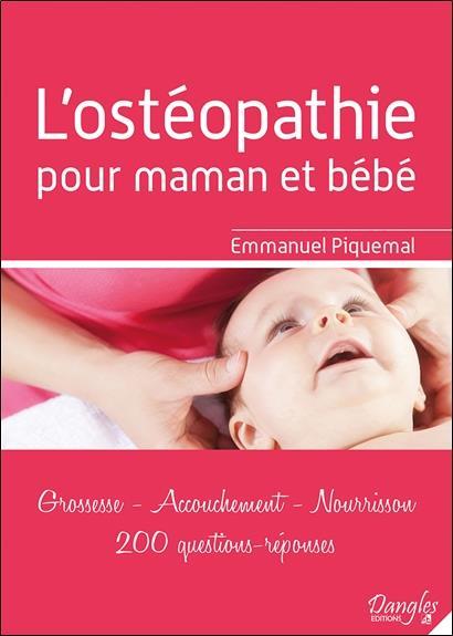 L'OSTEOPATHIE POUR MAMAN ET BEBE - GROSSESSE - ACCOUCHEMENT - NOURRISSON