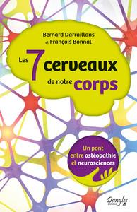 LES 7 CERVEAUX DE NOTRE CORPS - UN PONT ENTRE OSTEOPATHIE ET NEUROSCIENCES