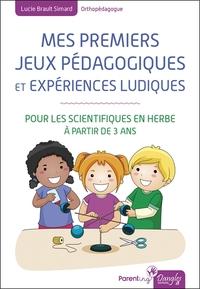 MES PREMIERS JEUX PEDAGOGIQUES ET EXPERIENCES LUDIQUES - POUR LES SCIENTIFIQUES EN HERBE A PARTIR DE