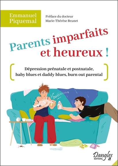 PARENTS IMPARFAITS ET HEUREUX ! - DEPRESSION PRENATALE ET POSTNATALE, BABY BLUES ET DADDY BLUES, BUR