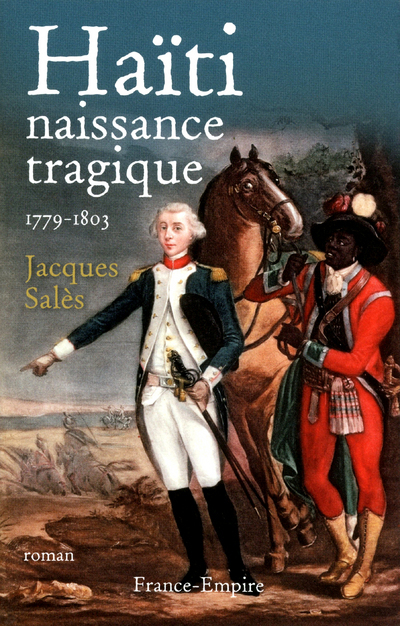 HAITI NAISSANCE TRAGIQUE 1779-1803