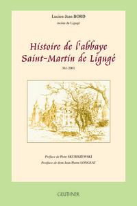 HISTOIRE DE L'ABBAYE SAINT-MARTIN DE LIGUGE PREFACE DE PIOT SKUBISZEWSKI - POSTFACE DE DOM JEAN-PI