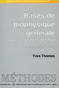 BASES DE BIOPHYSIQUE GENERALE - POUR LES SCIENCES DE LA VIE. COURS ET EXERCICES CORRIGES