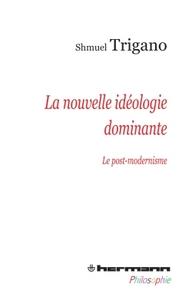 LA NOUVELLE IDEOLOGIE DOMINANTE - LE POST-MODERNISME