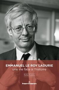 EMMANUEL LE ROY LADURIE : UNE VIE FACE A L'HISTOIRE