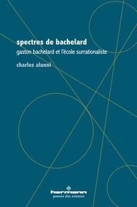 SPECTRES DE BACHELARD - GASTON BACHELARD ET L'ECOLE SURRATIONALISTE