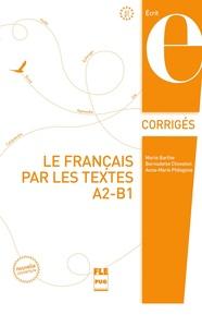 FRANCAIS PAR LES TEXTES A2-B1 (LE) - CORRIGES - NVELLE COUV