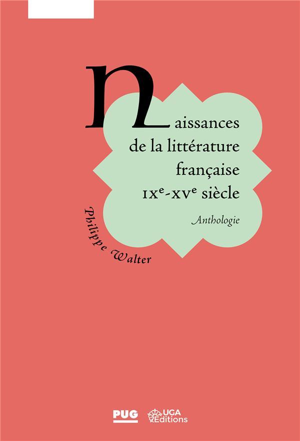 NAISSANCE DE LA LITTERATURE FRANCAISE : ANTHOLOGIE - IXE - XVE SIECLE