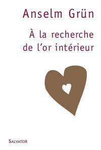 A LA RECHERCHE DE L'OR INTERIEUR