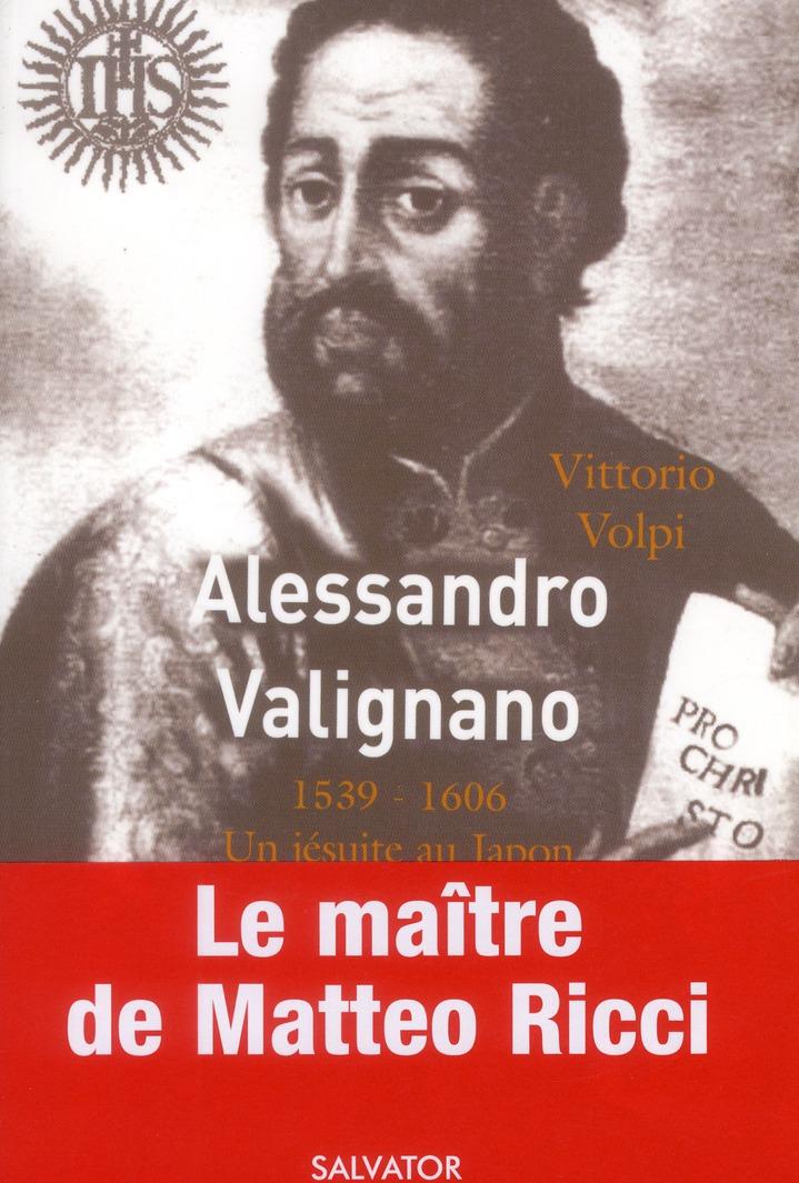 ALESSANDRO VALIGNANO 1539-1606 UN JESUITE AU JAPON