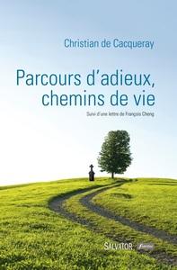PARCOURS D'ADIEUX, CHEMINS DE VIE. SUIVI D'UNE LETTRE DE FRANCOIS CHENG