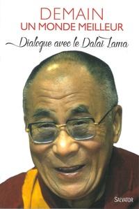 DEMAIN, UN MONDE MEILLEUR. DIALOGUE AVEC LE DALAI-LAMA