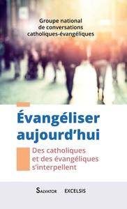 EVANGELISER AUJOURD'HUI. DES CATHOLIQUES ET DES EVANGELIQUES S'INTERPELLENT