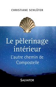 LE PELERINAGE INTERIEUR. L'AUTRE CHEMIN DE COMPOSTELLE