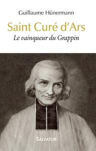 SAINT CURE D'ARS. LE VAINQUEUR DU GRAPPIN