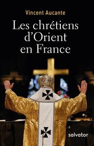 LES CHRETIENS D'ORIENT EN FRANCE