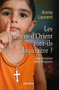 LES CHRETIENS D'ORIENT VONT-ILS DISPARAITRE? (NOUVELLE EDITION)